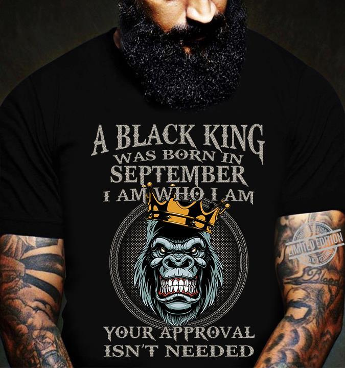 A Black King Was Born In September I Am Who I Am Your Approval Isn't Needed