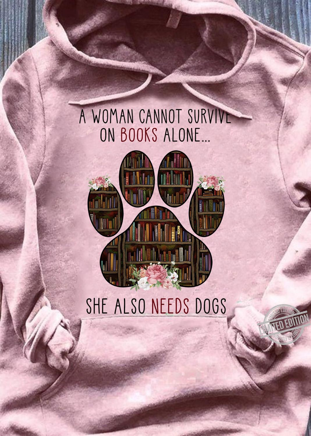 A Woman Cannot Survive On Books Alone She Also Needs Dogs Shirt