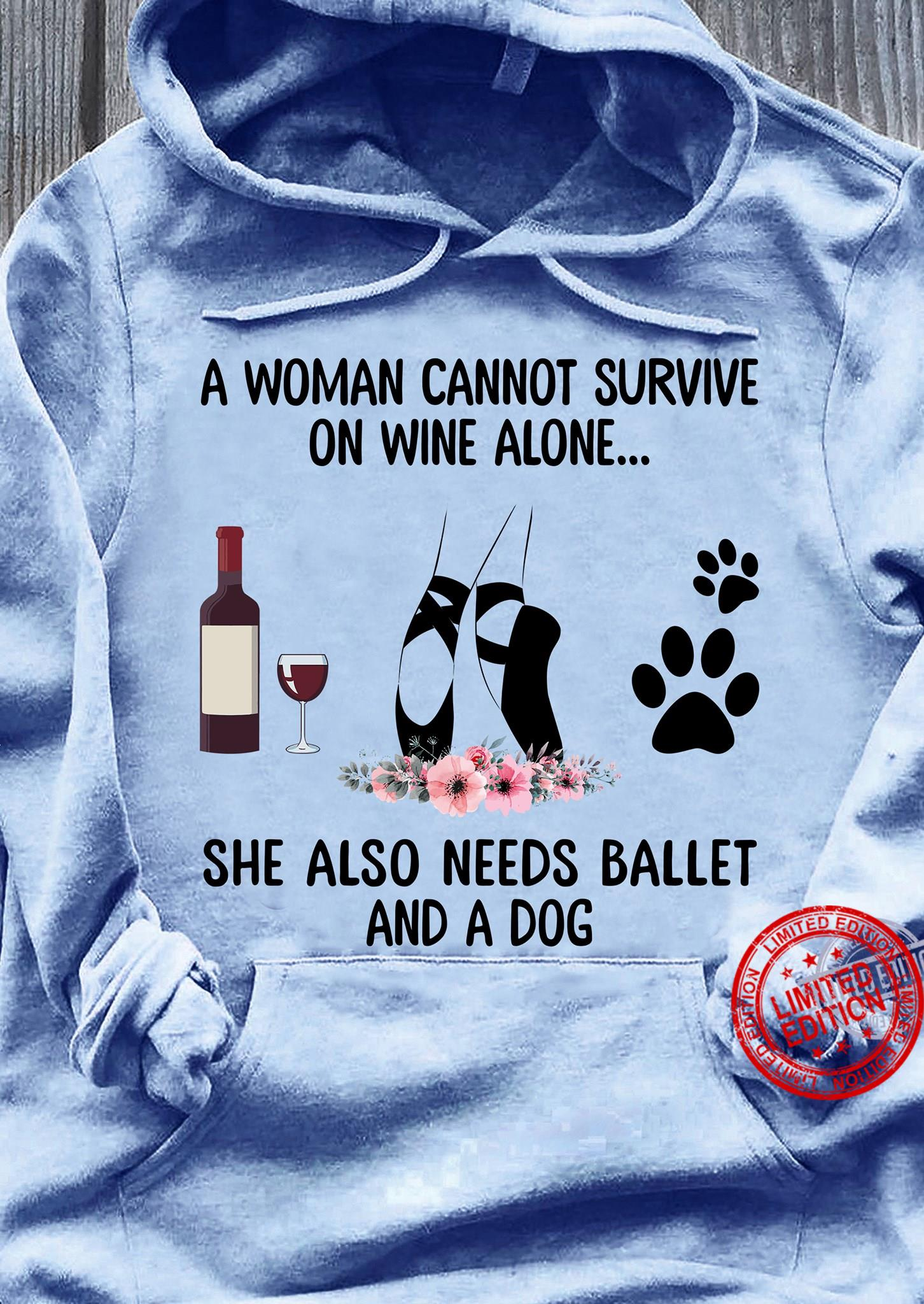 A Woman Cannot Survive On Wine Alone She Also Needs Ballet And A Dog Shirt