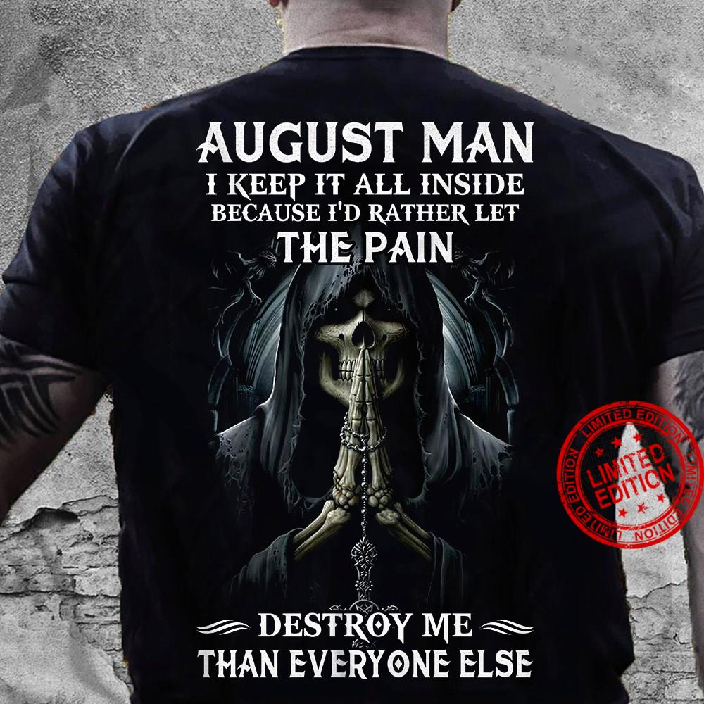 August Man I Keep It All Inside Because I'd Rather Let The Pain Destroy Me Than Everyone Else Shirt