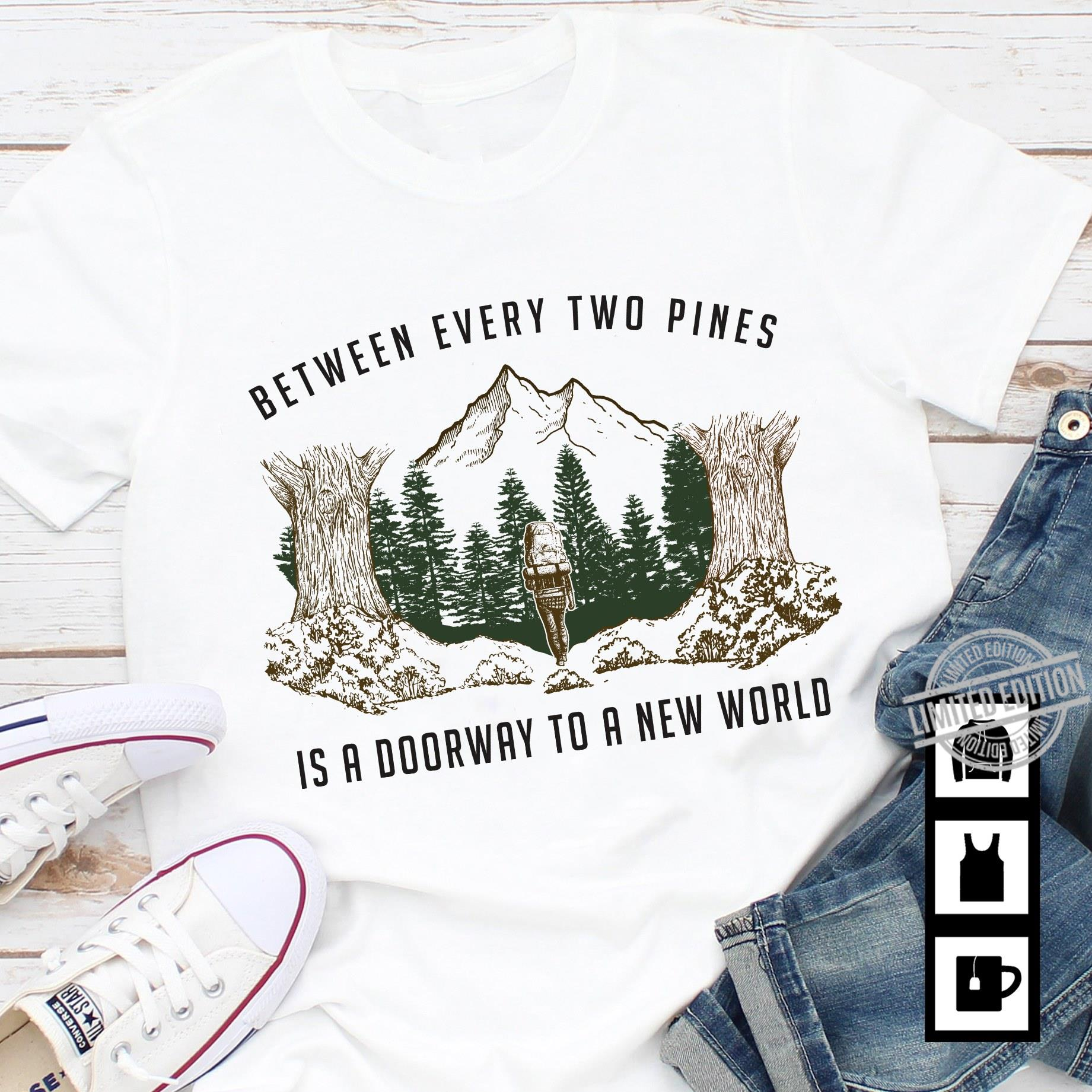 Between Every Two Pines Is A Doorway To A New World Shirt