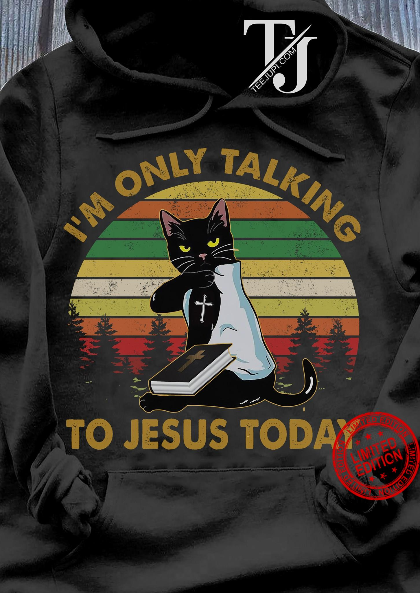Cat I'm Only Talking To Jesus Today Shirt