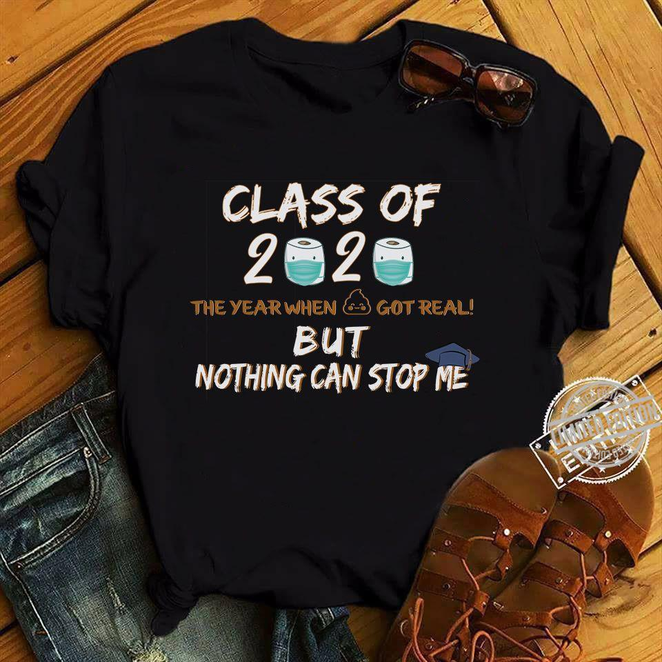 Class Of 2020 The Year When Shit Got Real But Nothing Can Stop Me Shirt