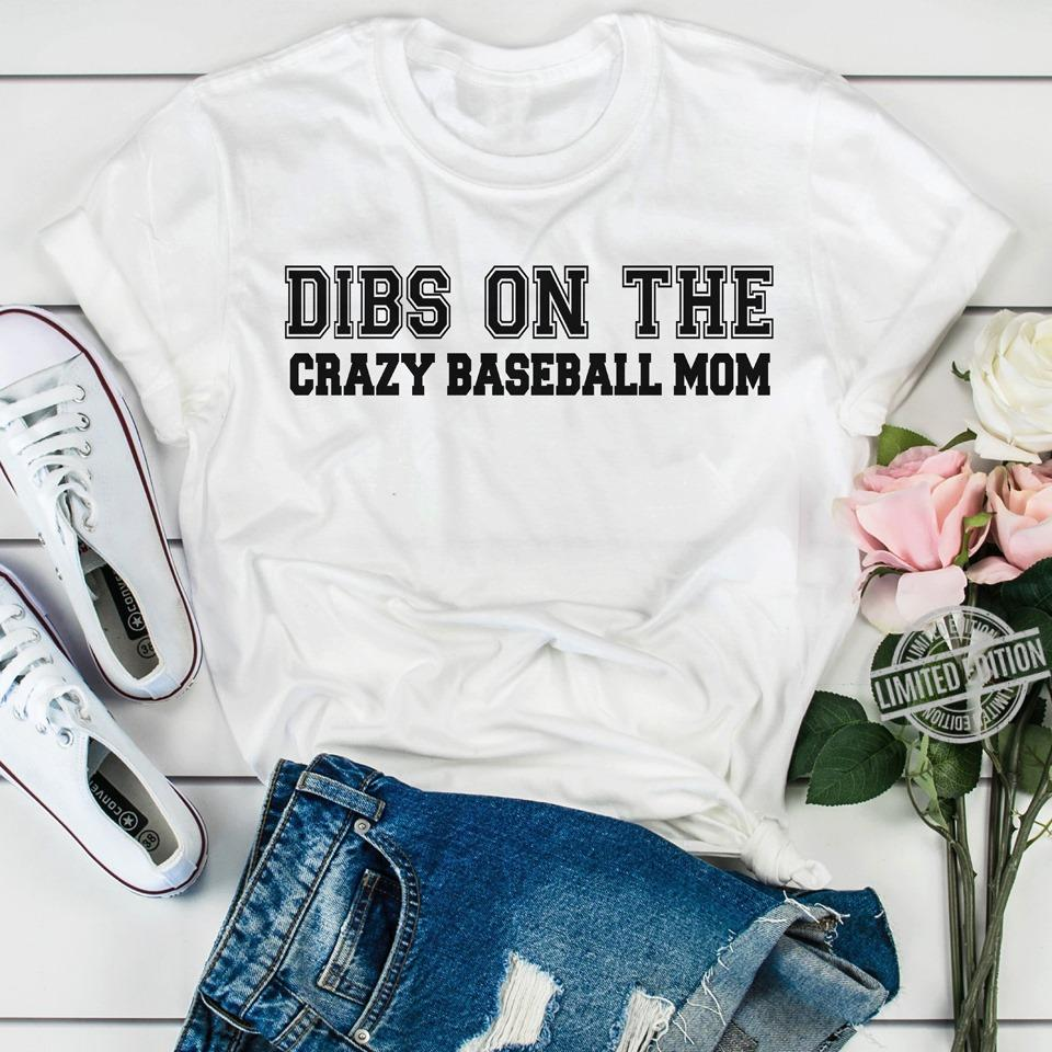 Dibs On The Crazy Baseball Mom Shirt