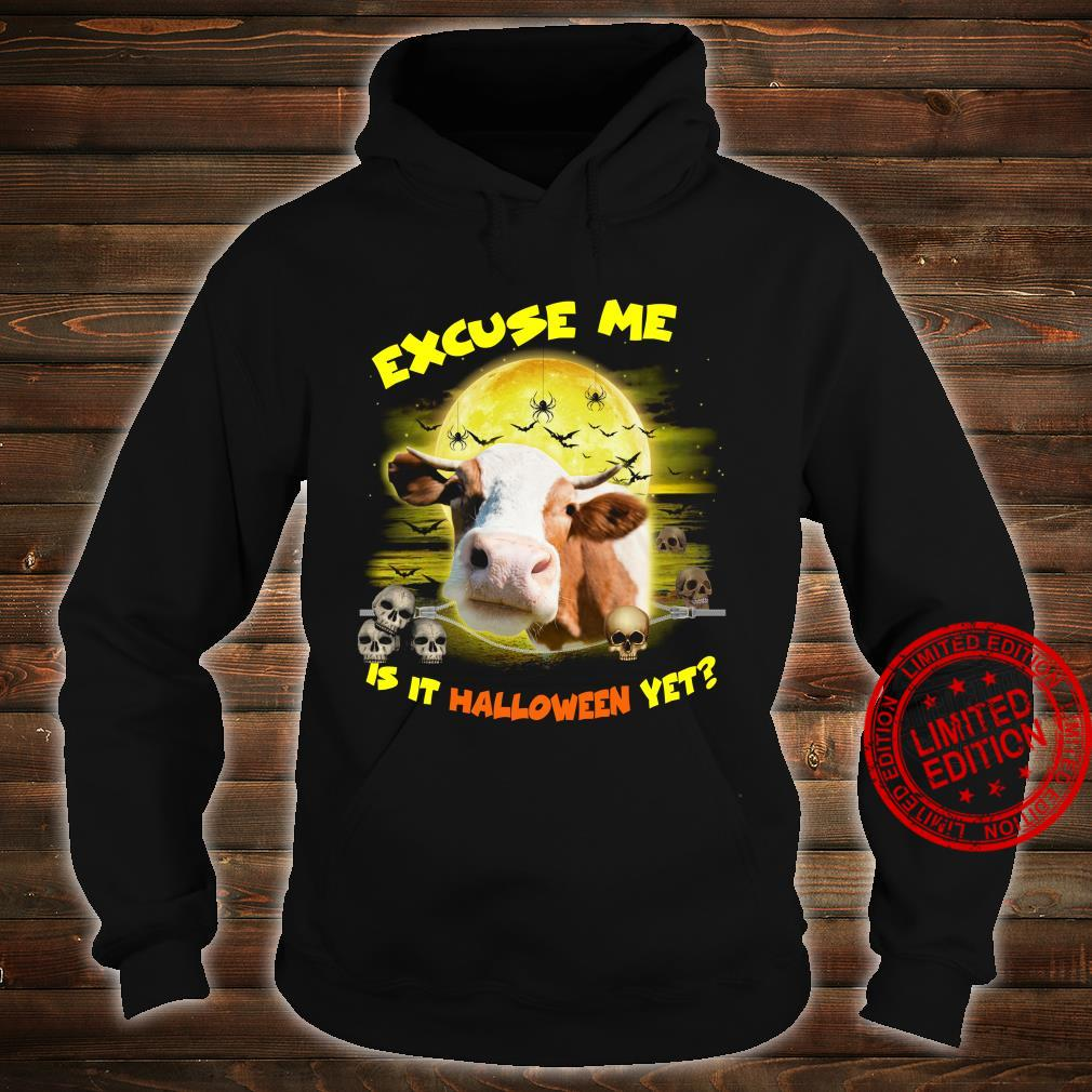 Excuse Me Is It Halloween Yet Shirt hoodie