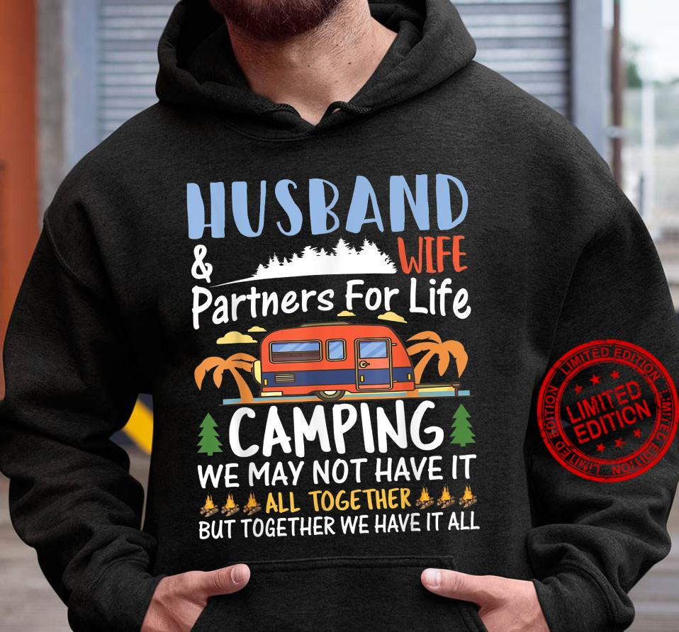 Husband Wife Partners For Life Camping We May Not Have It All Together But Together We Have It All Shirt