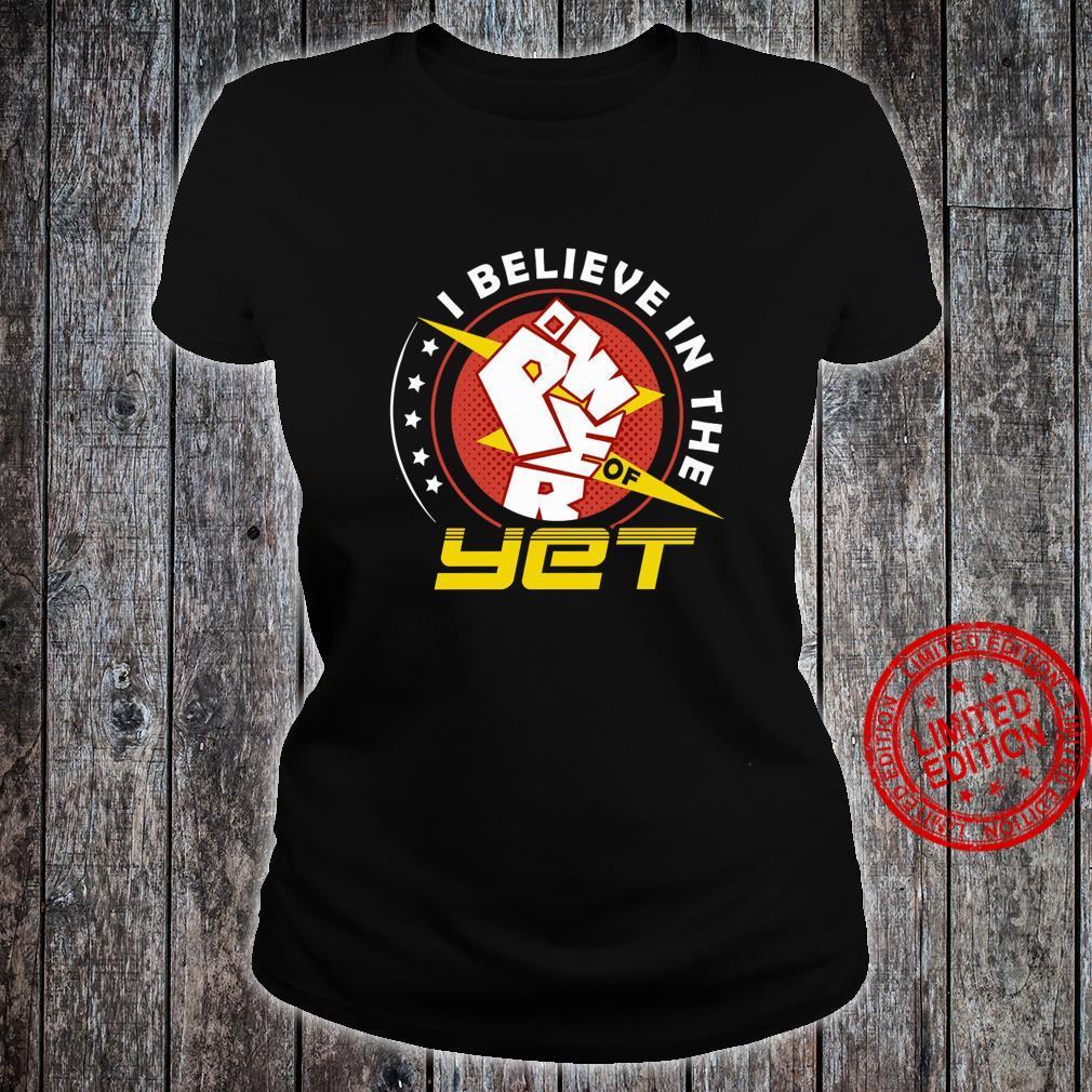 I Believe In The Power Of Yet Shirt ladies tee