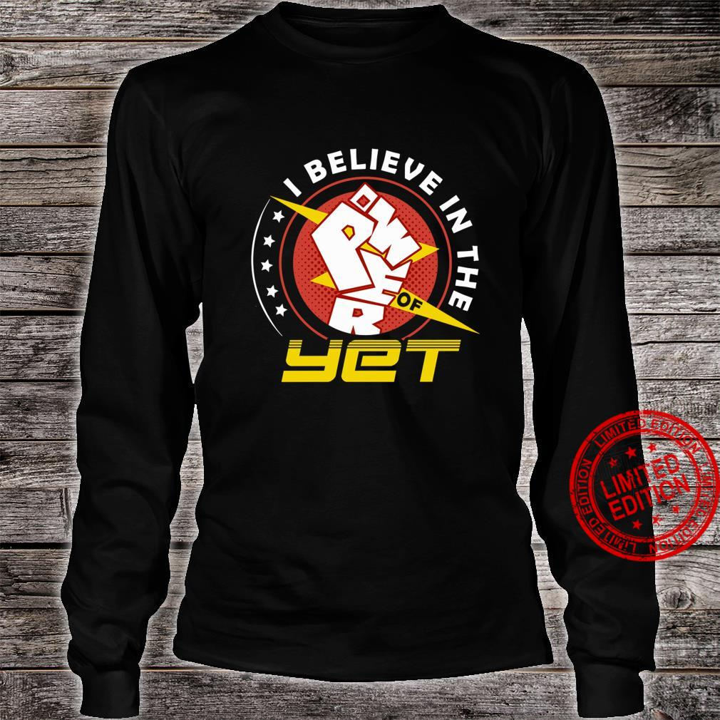 I Believe In The Power Of Yet Shirt long sleeved