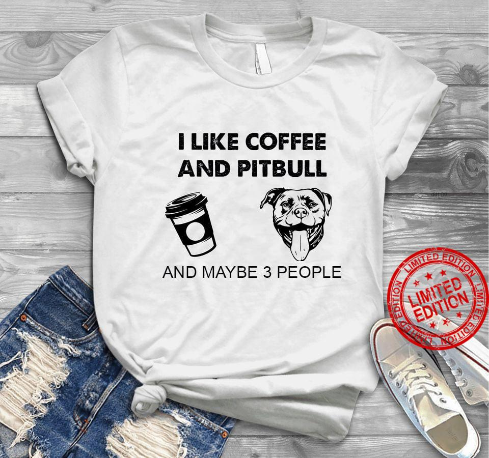 I Like Coffee And Pitbull And Maybe 3 People Shirt