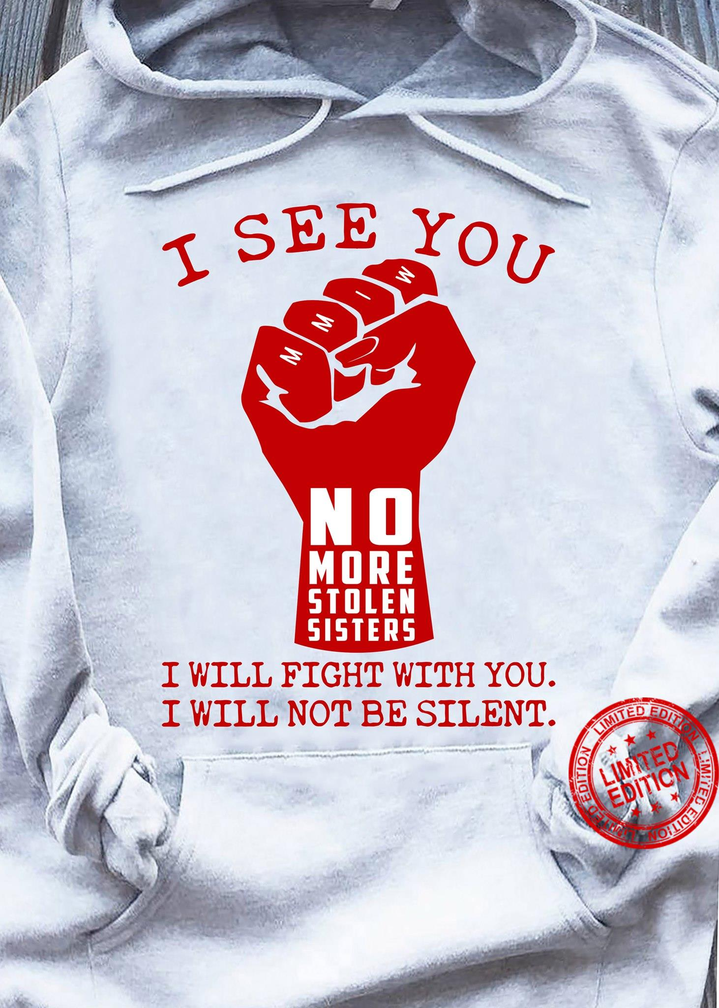 I See You No More Stolen Sisters I Will Fight With You I Will Not Be Silent Shirt