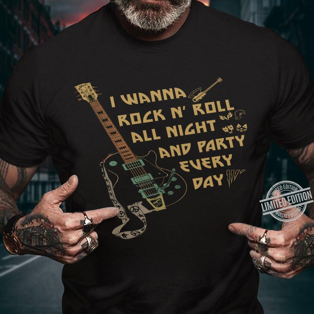 I Wanna Rock N' Roll All Night And Party Every Day Shirt