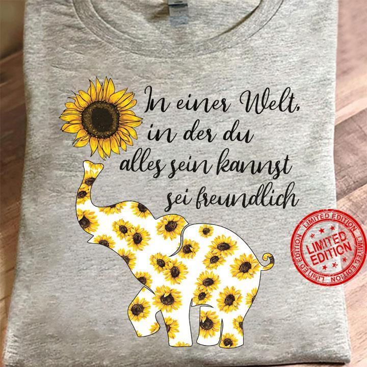 In Einer Welt In Der Du Alles Sein Kannst Sei Freundlich Shirt