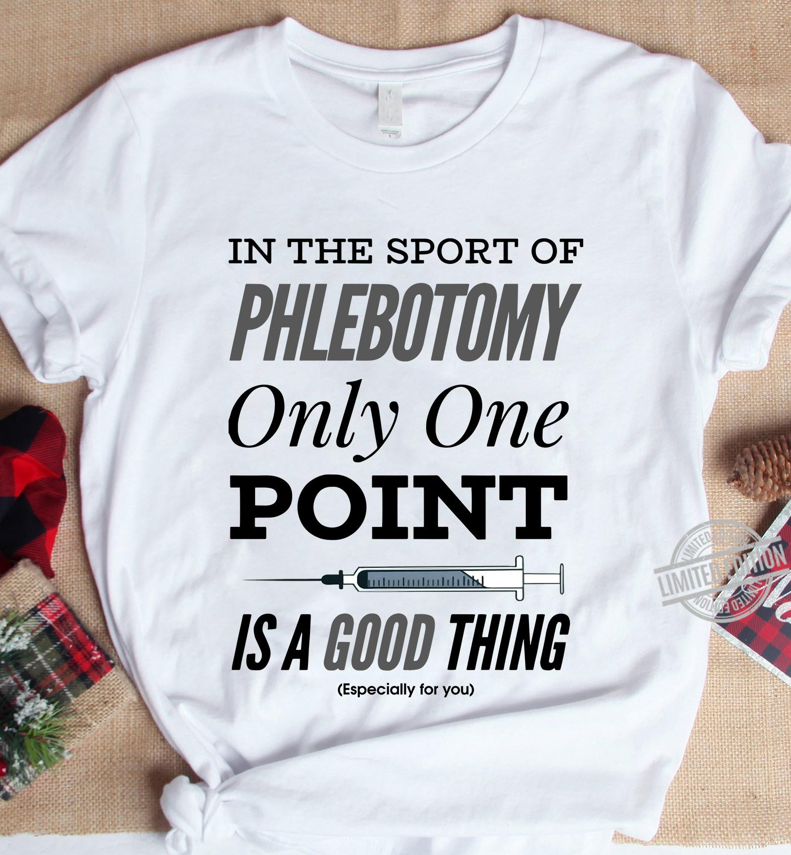 In The Phlebotomy Only One Point Is A Good Thing Shirt
