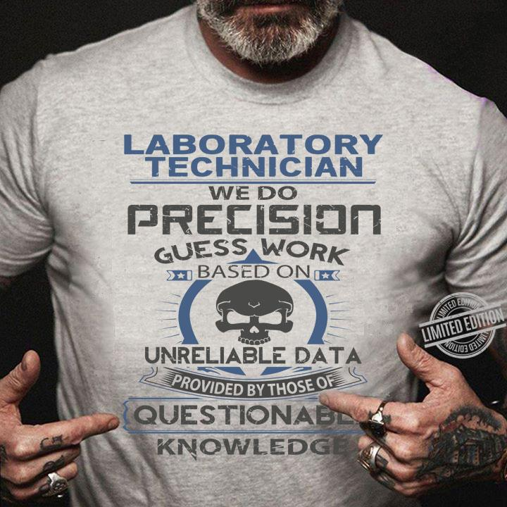 Laboratory Technician We Do Precision Guess Work Based On Unreliable Data Shirt
