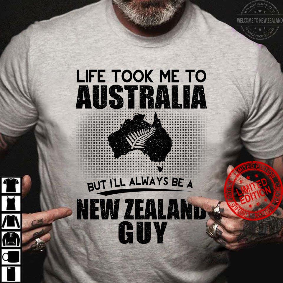 Life Took Me To Australia But I'll Always Be A New Zealand Guy Shirt