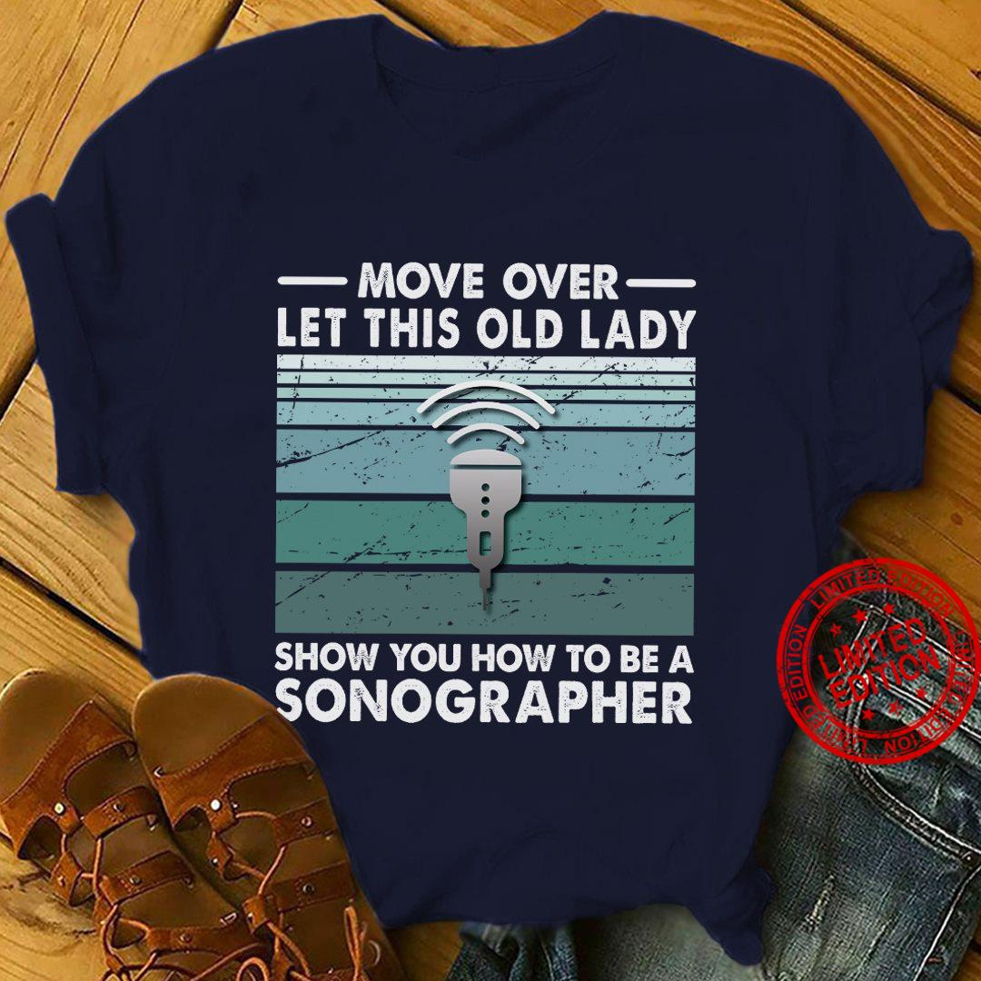 Move Over Let This Old Lady Show You How To Be A Sonographer Shirt