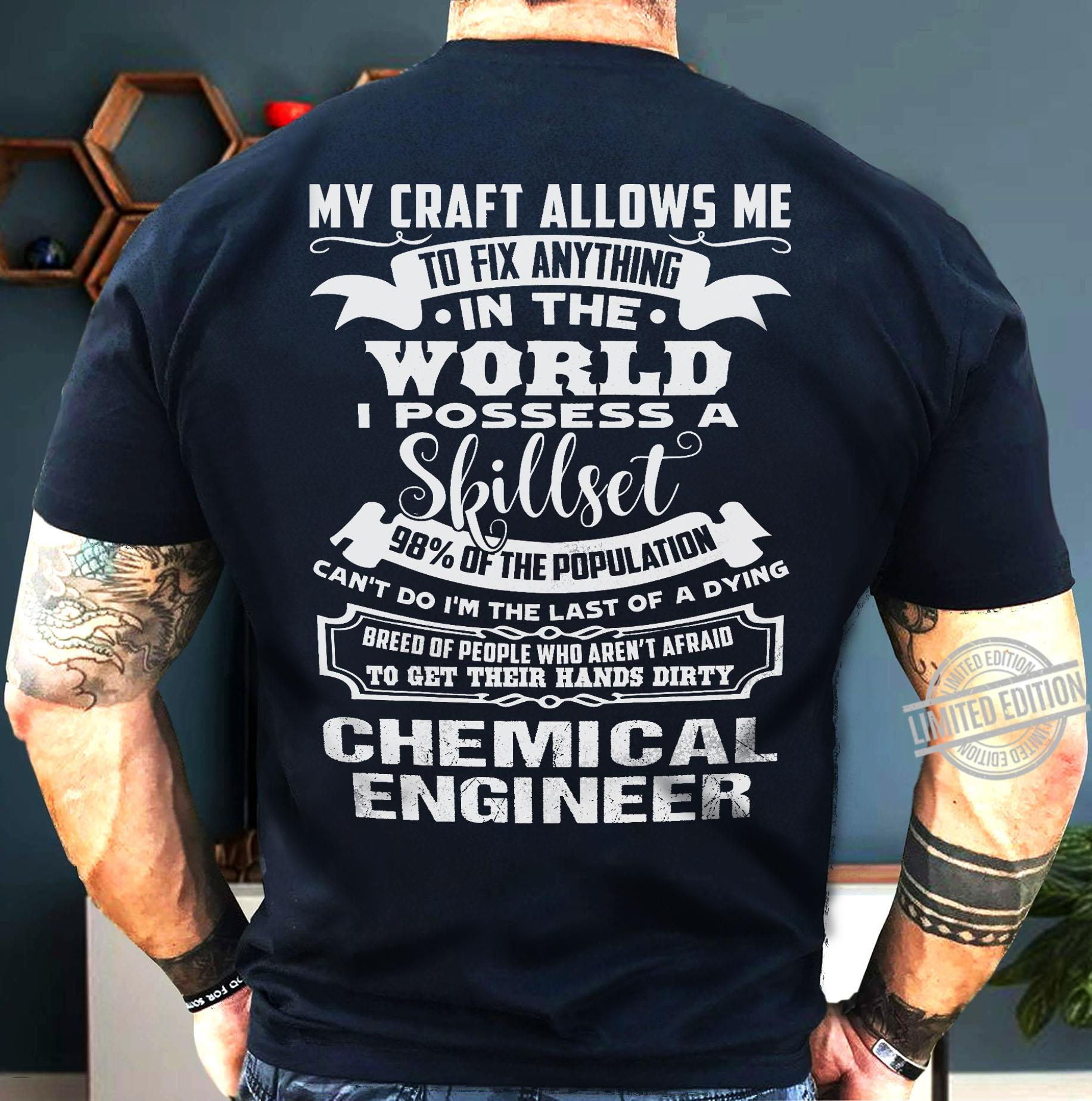My Craft Allows me To Fix Anything In The World I Possess Skillset Chemical Engineer Shirt