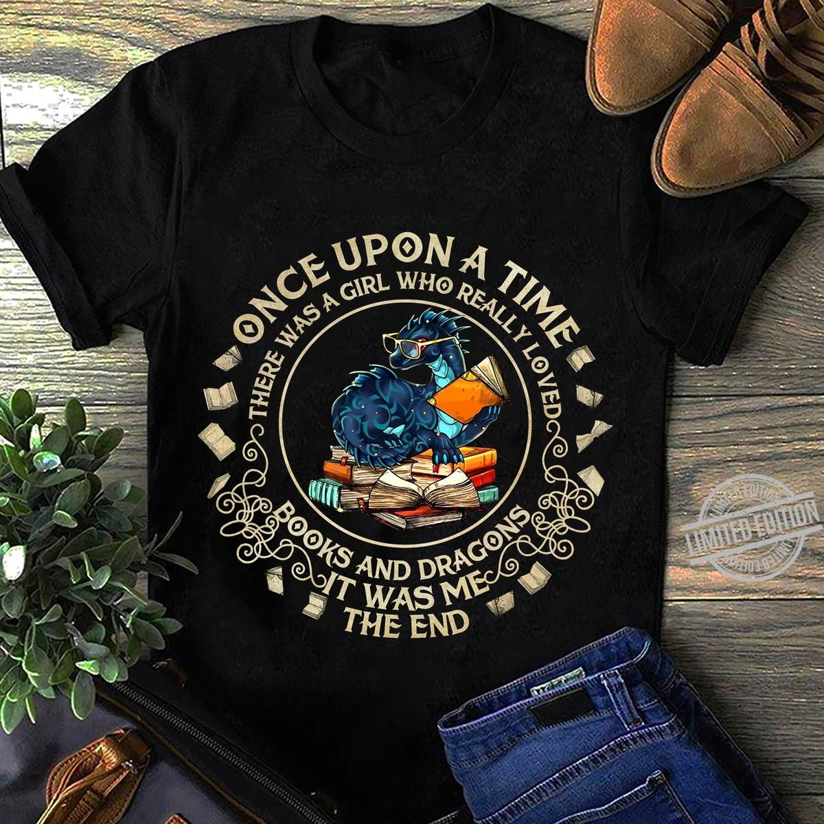 Once Upon A Time There Was A Girl Who Really Loved Books And Dragons It Was Me Shirt
