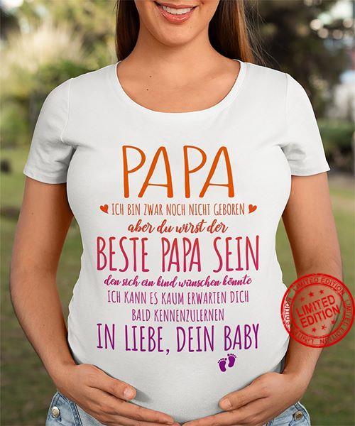 Papa Ich Bin Zwar Noch Nicht Geboren Aber Du Wirst Der Beste Papa Sein In Liebe Dein Baby Shirt