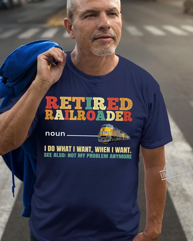 Retired Railroader Noun I Do What I Want When I Want Shirt