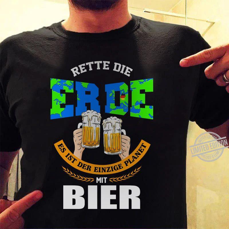 Rette Die Erde Es Ist Der Einzige Planet Mit Bier Shirt