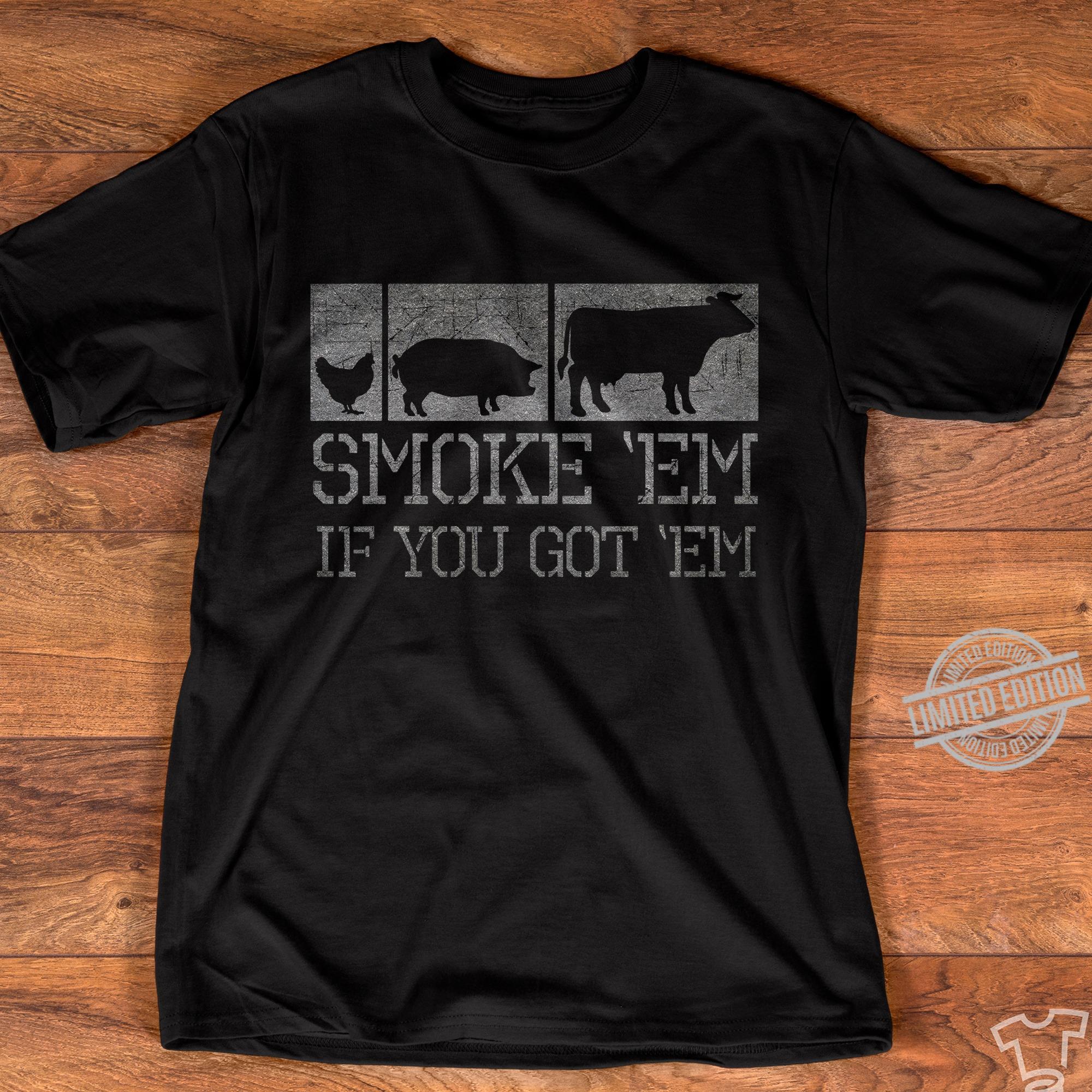 Smoke Em If You Got Em Shirt