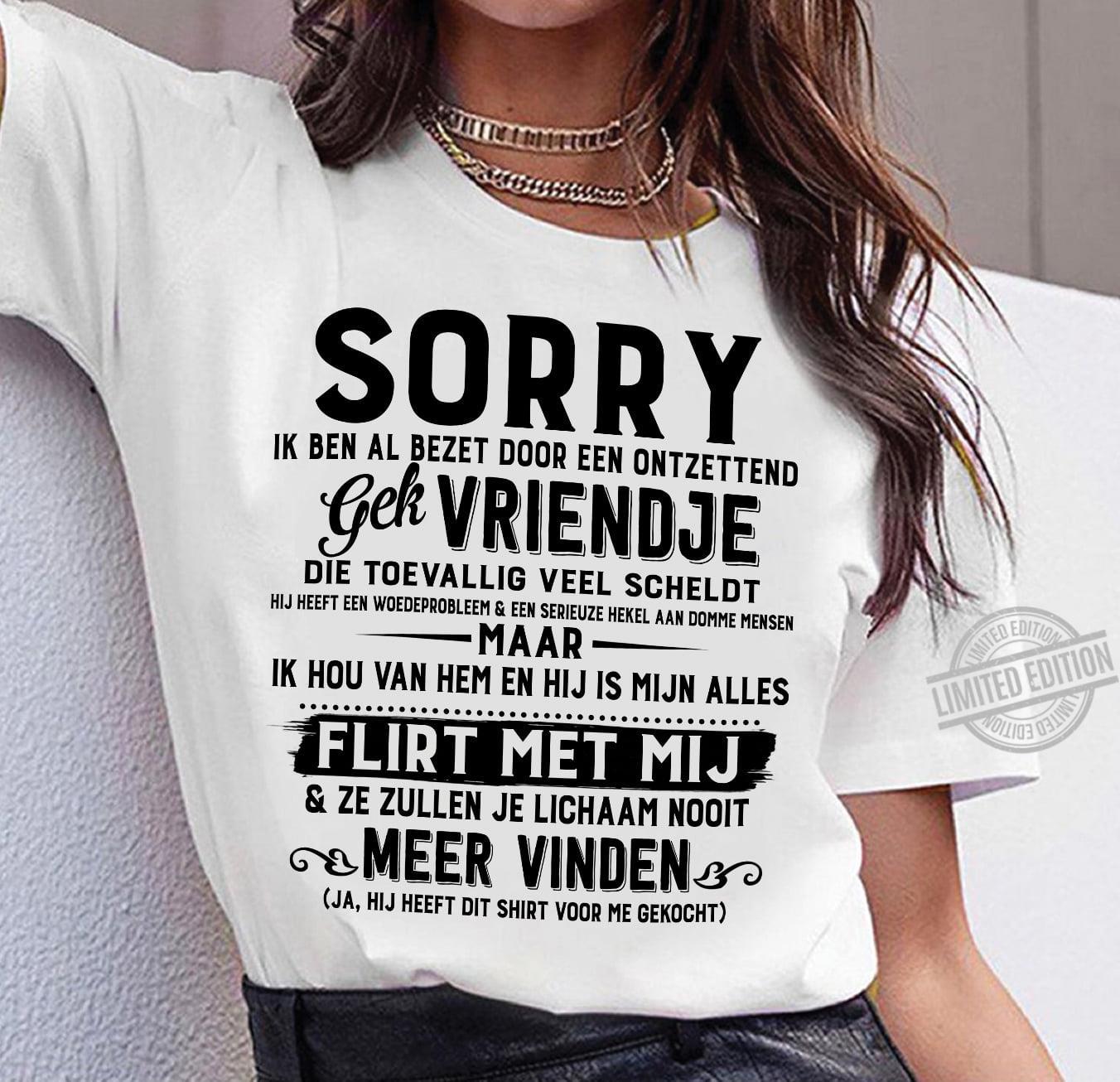 Sorry Ik Ben Al Bezet Door Een Ontzettend Gek Vriendje Flirt Met Mij Meer Vinden Shirt