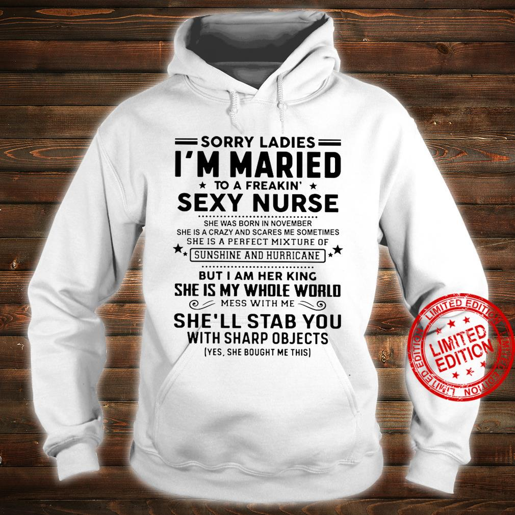 Sorry Ladies I'm Maried To A Freakin Sexy Nurse She Was Born In November But I Am Her King She Is My Whole World She'll Stab You Shirt hoodie