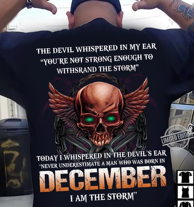 The Devil Whispered In My Ear Never Underestimate A Man Who Was Born In December Shirt