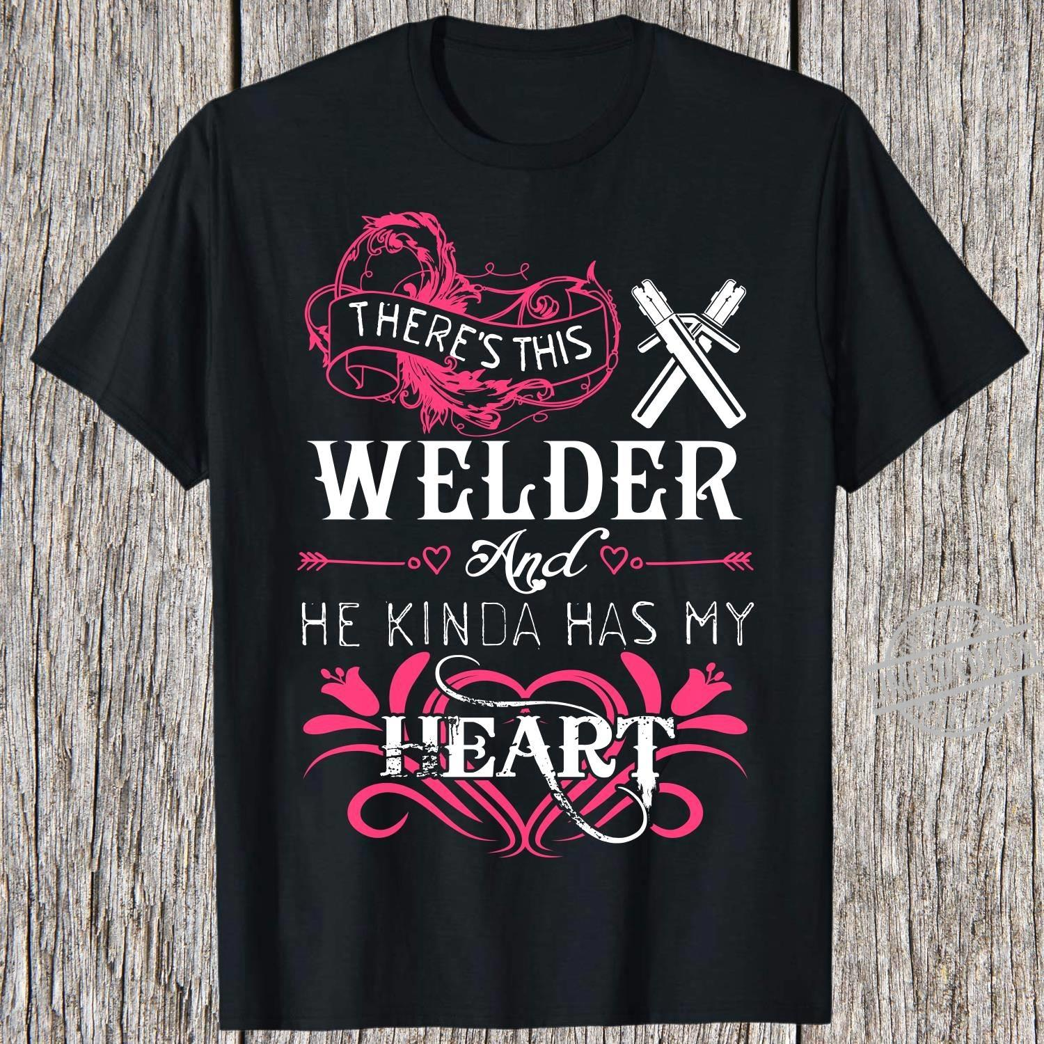 There's This Welder And He Kinda Has My Heart Shirt