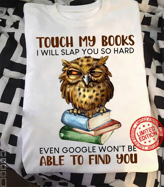 Touch My Books I Will Slap You So Hard Even Google Won't Be Able To Find You Shirt