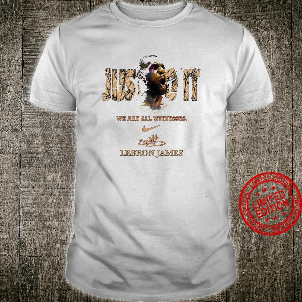 We Are All Witnesses Lebron James Shirt unisex