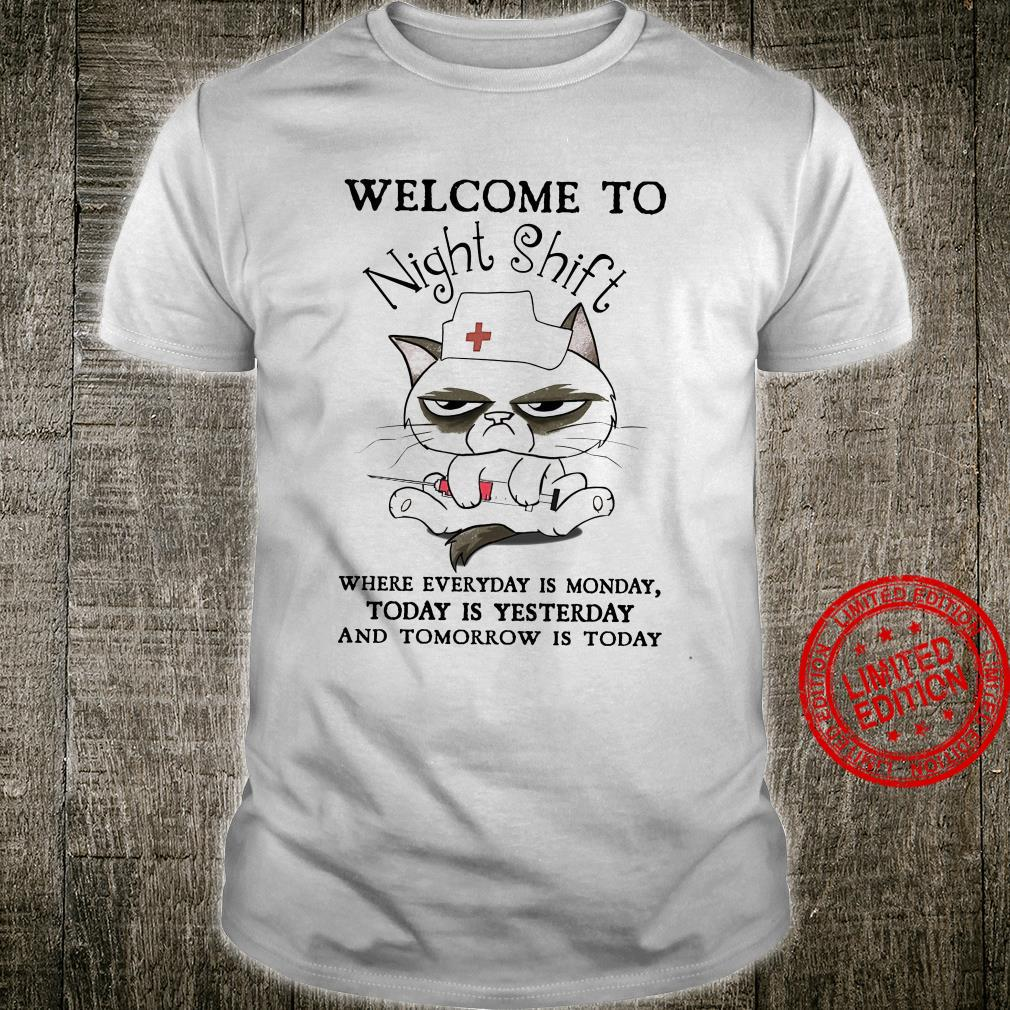 Welcome To Night Shift Where Everyday Is Monday Today Is Yesterday And Tomorrow Is Today Shirt unisex