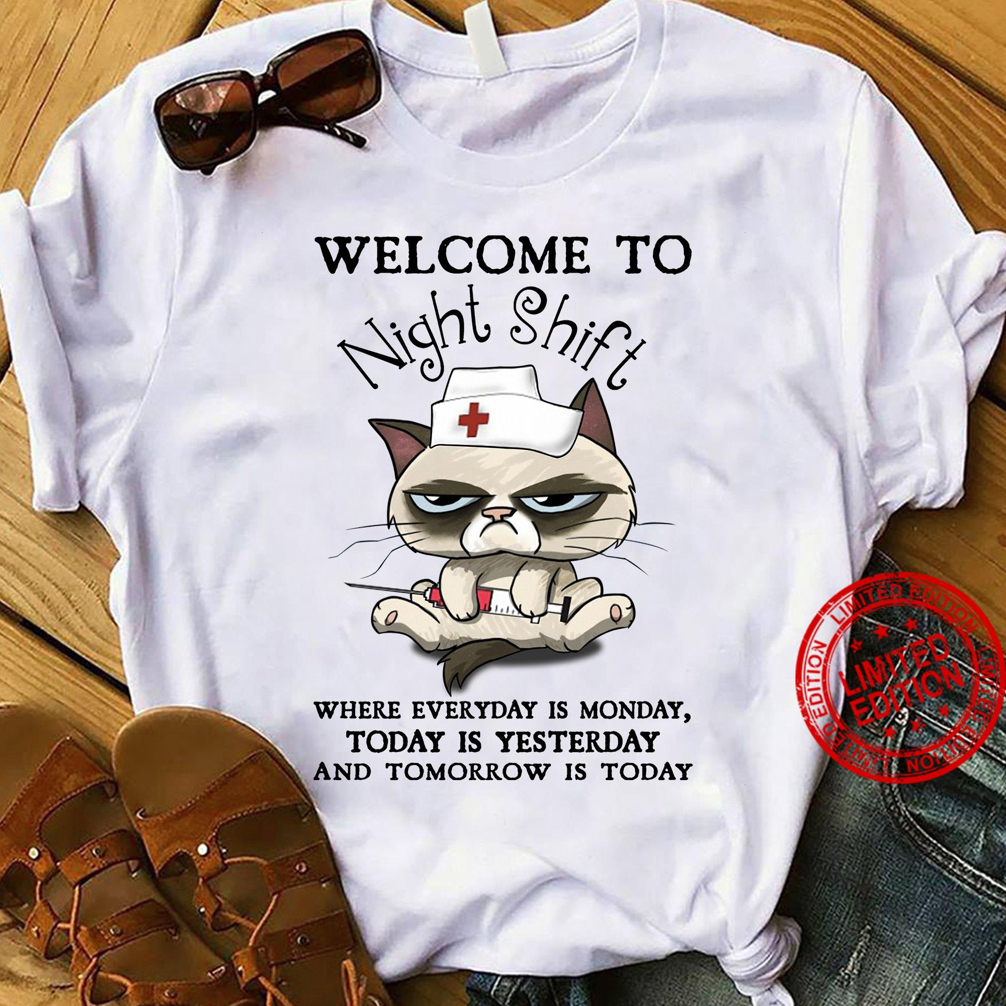 Welcome To Night Shift Where Everyday Is Monday Today Is Yesterday And Tomorrow Is Today Shirt