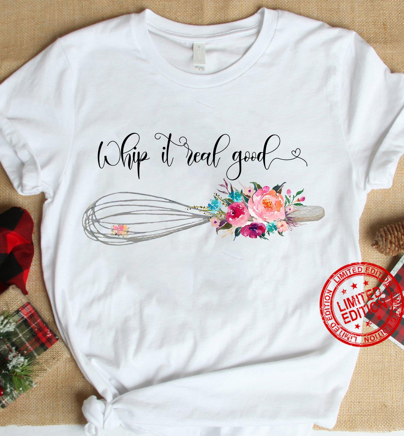 Whip It Real Good Shirt