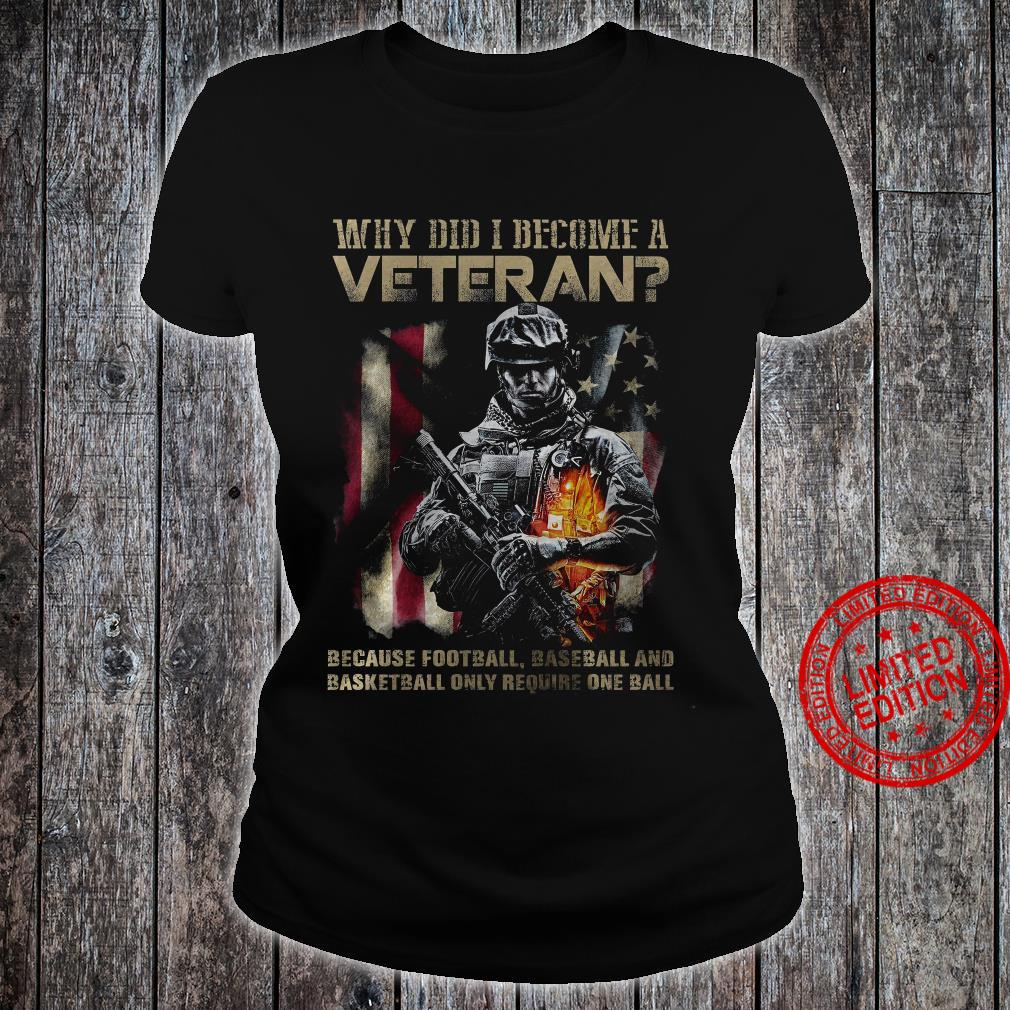 Why Did I Become A Veteran Because Football Baseball And Basketball Only Require One Ball Shirt ladies tee