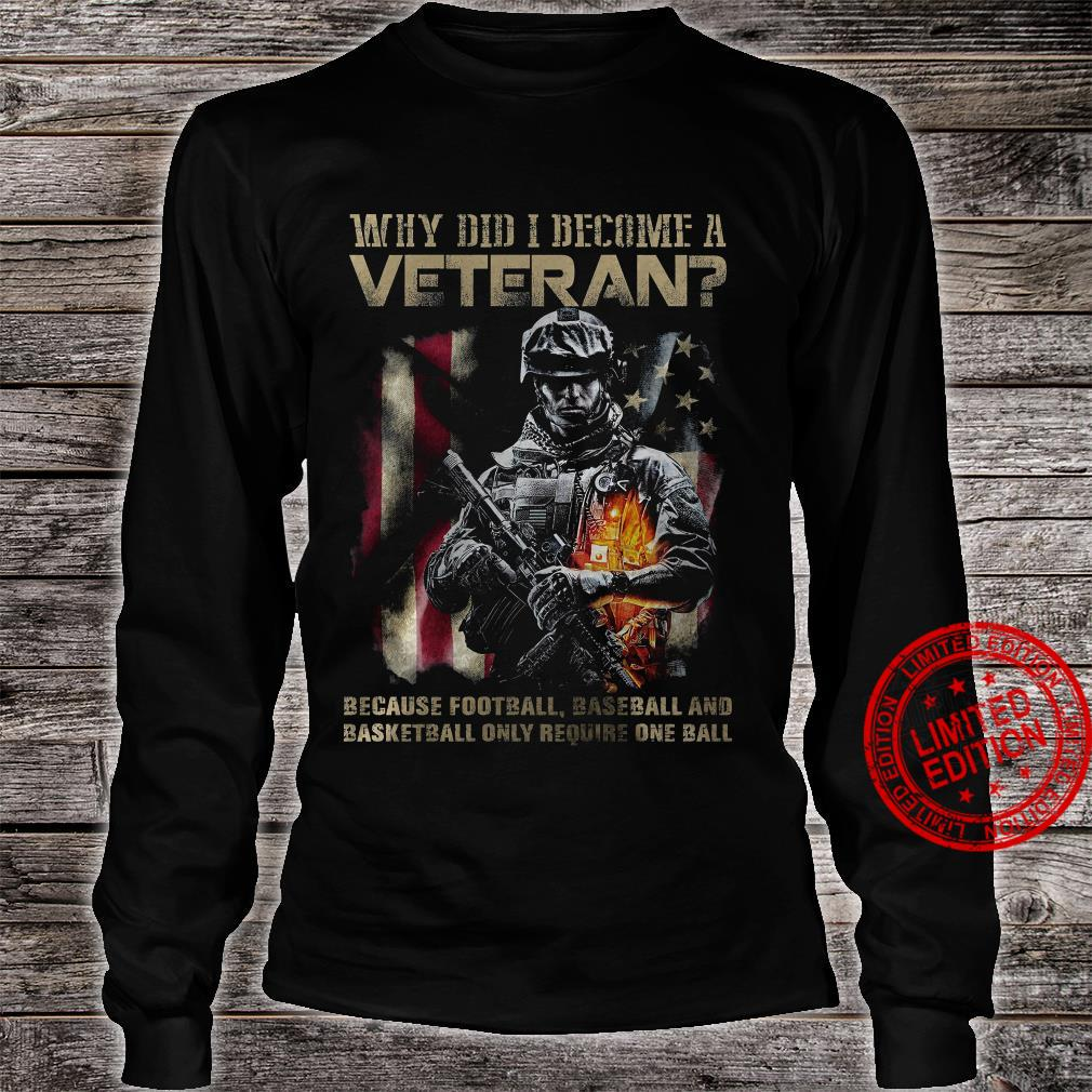 Why Did I Become A Veteran Because Football Baseball And Basketball Only Require One Ball Shirt long sleeved